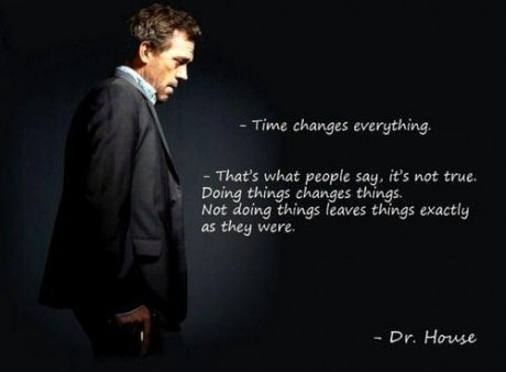 dr house quotes time changes everything simple interesting. Black Bedroom Furniture Sets. Home Design Ideas