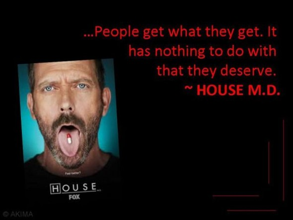 Dr.House Quotes – People Get What They Get.